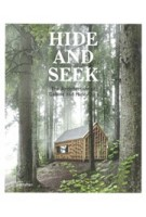 HIDE AND SEEK. Cabins and Hideouts | Sofia Borges, Sven Ehmann, Robert Klanten | 9783899555455