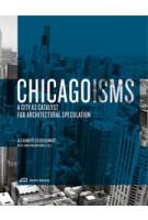 CHICAGOISMS. The City as Catalyst for Architectural Speculation | Alexander Eisenschmidt, Jonathan Mekinda | 9783906027159
