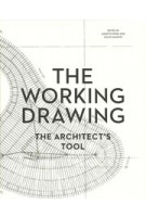 THE WORKING DRAWING. The Architect's Tool | Annette Spiro, David Ganzoni | 9783906027319 | PARK BOOKS