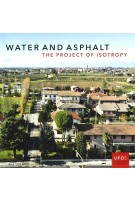 Water and Asphalt | The Project of Isotropy in the Metropolitan Area of Venice. UFO Explorations of Urbanism 5 |  Lorenzo Fabian Bernado Secchi Paola Viganò | 9783906027715