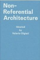 Non-Referential Architecture. Ideated by Valerio Olgiati | Markus Breitschmid | 9783906313191