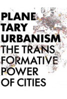 PLANETARY URBANISM. The Transformative Power of Cities | 9783931435332 | ARCH+