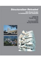 Structuralism Reloaded. Rule-Based Design in Architecture | Tomás Valena, Tom Avermaete, Georg Vrachliotis | 9783936681475