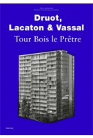 Druot, Lacaton & Vassal. Tour Bois Le Prêtre | Ilka Ruby, Andreas Ruby, German Architecture Museum (DAM) | 9783944074009