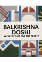 Balkrishna Doshi. Architecture for the people | Mateo Kries, Jolanthe Kugler, Khushnu Hoof | 9783945852316 | Vitra Design Museum