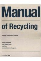 Manual of Recycling. Buildings as sources of materials | Annette Hillebrandt, Petra Riegler-Floors, Anja Rosen, Johanna-Katharina Seggewies | 9783955534929 | Birkhäuser, DETAIL