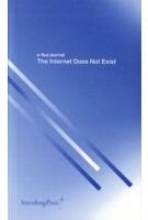 The Internet Does Not Exist. E-flux journal | Julieta Aranda, Brian Kuan Wood, Anton Vidokle | 9783956791307