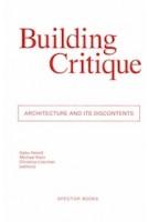 Building Critique. Architecture and its Discontents | Gabu Heindl, Michael Klein, Christina Linortner | 9783959052375 | Spector Books