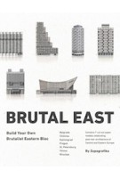 Brutal East. Build Your Own Brutalist Eastern Bloc | 9788394750305 | Zupagrafika