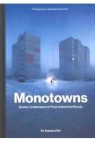 Monotowns. Soviet Landscapes of Post-Industrial Russia   Alexander Veryovkin, Zupagrafika   9788395057489   Zupagrafika
