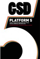GSD Platform 5. A year of research through studio work, theses, lectures, exhibitions and events