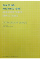 GRAFTING ARCHITECTURE catalonia at venice Josep Torrents I Alegre | Ediciones Poligrafa | 9788434313408