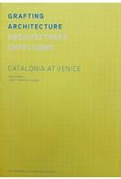 GRAFTING ARCHITECTURE catalonia at venice Josep Torrents I Alegre | Ediciones Poligrafa | 9788434313408