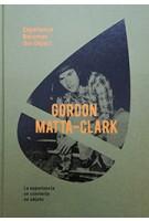 GORDON MATTA-CLARK experience becomes the object | Poligrafa Ediciones | 9788434313552