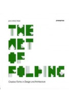 The Art of Folding. Creative Forms in Design and Architecture | Jean-Charles Trebbi | 9788492810666