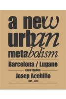 New Urban Metabolism. Barcelona / Lugano Case Studies | Josep Antoni Acebillo | 9788492861477