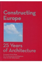 Constructing Europe. 25 Years of Architecture. European Union Prize for Contemporary Architecture Mies van der Rohe Award | Diane Gray | 9788493690168