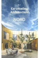 NORD Architects. Co-creating Architecture no. 1 | 9788793341036 | 10 · Grafisk Design & Forlag