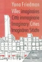 Villes Imaginaries citta immaginarie imaginary cities imaginaren stadte Yona Friedman | quodlibet | 9788874628278