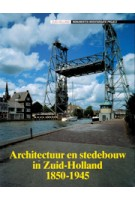 Architectuur en stedebouw in Zuid-Holland 1850-1945