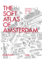 THE SOFT ATLAS OF AMSTERDAM. Hand drawn perspectives from daily life | Jan Rothuizen | 9789046816394