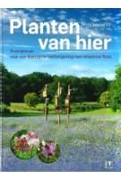 Planten van hier. Praktijkboek voor een duurzame leefomgeving met inheemse flora   Henny Ketelaar   9789050116695   KNNV Uitgeverij