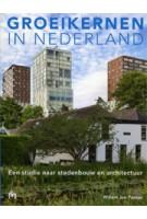 Groeikernen in Nederland. Een studie naar stedenbouw en architectuur | Willem Jan Pantus | 9789053454091