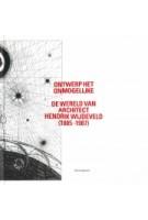 Ontwerp het onmogelijke. de wereld van architect Hendrik Wijdeveld (1885-1987) | Jean-Paul Baeten | 9789056624972