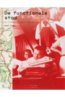 De functionele stad. De CIAM en Cornelis van Eesteren, 1928-1960 | Kees Somer | 9789056625757