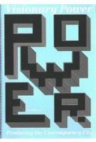 Visionary Power. Producing the Contemporary City | Christine de Baan, Joachim Declerck, Veronique Patteeuw | 9789056625795