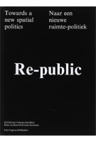 Re-public. Towards a new spatial politics | Elma van Boxel, Kristian Koreman | 9789056626259