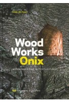 Wood Works Onix. Architecture in Wood | Hilde de Haan | 9789056626792 | NAi Uitgevers