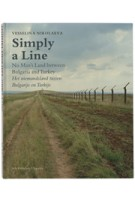 Simply a Line. No Man's Land between Bulgaria and Turkey | Frits Gierstberg, Georgi Gospodinov, Vesselina Nikolaeva, Rik Suermondt | 9789056626990