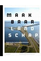 Maakbaar landschap. Nederlandse landschapsarchitectuur (1945-1970) | Fransje Hooimeijer, Marinke Steenhuis | 9789056627003