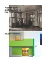 Health care Architecture in the Netherlands | Noor Mens, Cor Wagenaar | 9789056627348