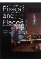Pixels and Places. Video Art in Public Space