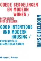Hans Eijkelboom. Good Intentions and Modern Housing. Photo Notes on an Amsterdam Suburb   Hans den Hartog Jager, Hans Eijkelboom, Sabrina Kamstra   9789056627584