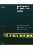Amphibious Housing in the Netherlands. Architecture and Urbanism on the Water | Anne Loes Nillesen, Jeroen Singelenberg | 9789056627805