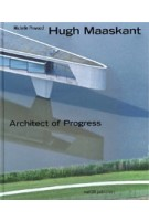 Hugh Maaskant. Architect of Progress | Michelle Provoost | 9789056628031 | nai010