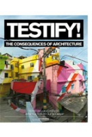 Testify! The Consequences of Architecture | Ole Bouman, Lukas Feireiss | 9789056628239