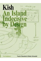 Kish. Iranian Island, Indecisive by Design | Babak Afrassiabi, Nasrin Tabatabai | 9789056628307