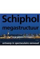 Schiphol megastructuur. Ontwerp in spectaculaire eenvoud | Koos Bosma | 9789056628512