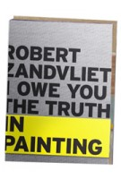 Robert Zandvliet. I owe you the truth in painting | Louise Schouwenberg | 9789056628673