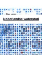 Atlas of Dutch water cities | Fransje Hooijmeijer, Han Meyer, Arjan Nienhuis | 9789058751744