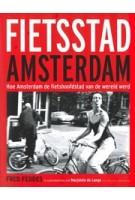 Fietsstad Amsterdam. Hoe Amsterdam de fietshoofdstad van de wereld werd   Fred Feddes, Marjolein de Lange   9789059375420   Bas Lubberhuizen