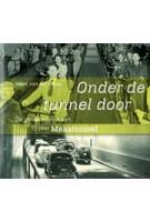 Onder de tunnel door-de geschiedenis van 75 jaar Maastunnel | 9789061007227 | A.D. Donker - Rotterdam