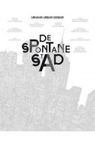De Spontane Stad | Urhahn Urban Design, Christian Ernsten, Gert Urhahn | 9789063692551