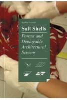 Soft Shells. Porous and Deployable Architectural Screens   Sophia Vyzoviti   9789063692698   BIS