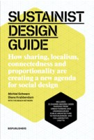 SUSTAINIST DESIGN GUIDE. How sharing, localism, connectedness and proportionality are creating a new agenda for social design | Michiel Schwarz, Diana Krabbendam | 9789063692834