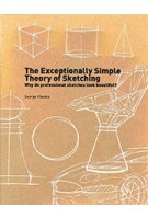 The Exceptionally Simple Theory of Sketching. Why do professional sketches look beautiful? | George Hlavacs | 9789063693343 | BIS